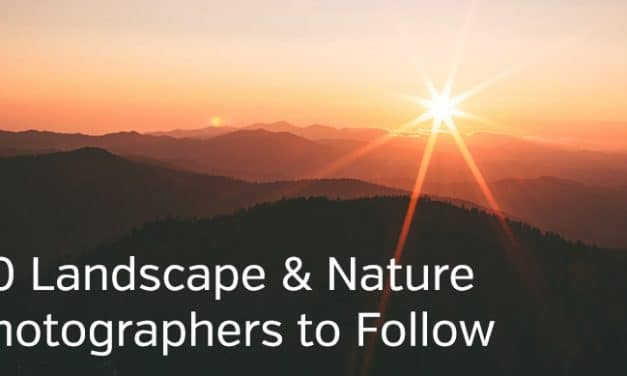 40 Landscape and Nature Photographers to Follow