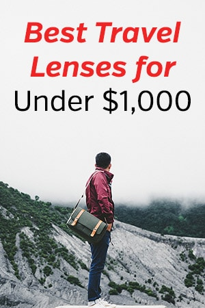 Best Travel Photography Lenses for Under $1,000
