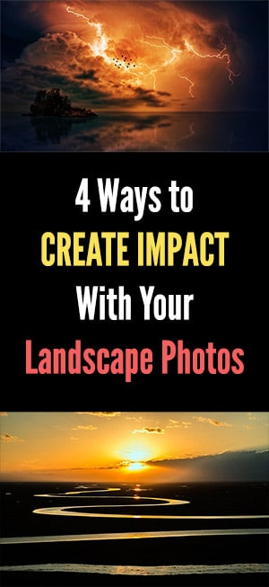 4 Ways to Create Impact With Your Landscape Photos